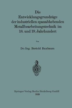 Die Entwicklungsgrundzüge der industriellen spanabhebenden Metallbearbeitungstechnik im 18. und 19. Jahrhundert von Buxbaum,  Bertold