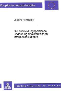 Die entwicklungspolitische Bedeutung des städtischen informellen Sektors von Heimburger,  Christine