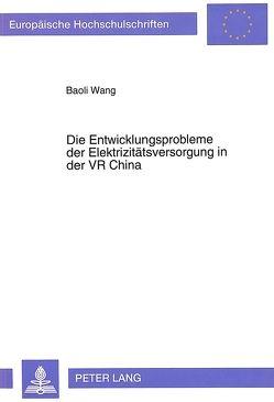Die Entwicklungsprobleme der Elektrizitätsversorgung in der VR China von Wang,  Baoli