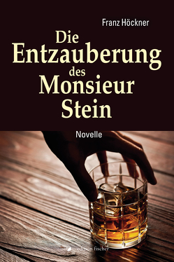 Die Entzauberung des Monsieur Stein von Höckner,  Franz
