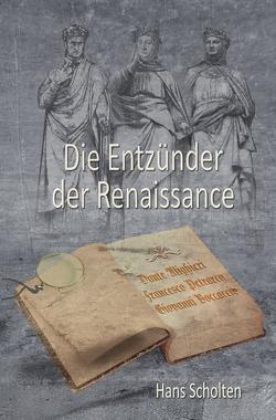 Die Entzünder der Renaissance von Scholten,  Hans