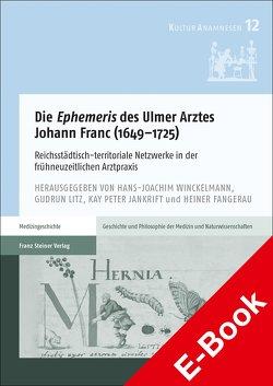 """Die """"Ephemeris"""" des Ulmer Arztes Johann Franc (1649–1725) von Fangerau,  Heiner, Jankrift,  Kay Peter, Litz,  Gudrun, Winckelmann,  Hans J"""