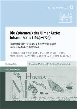 """Die """"Ephemeris"""" des Ulmer Arztes Johann Franc (1649–1725) von Fangerau,  Heiner, Jankrift,  Kay Peter, Litz,  Gudrun, Winckelmann,  Hans-Joachim"""