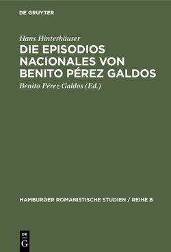 Die Episodios nacionales von Benito Pérez Galdos von Hinterhäuser,  Hans, Pérez Galdós,  Benito