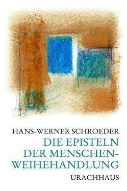Die Episteln der Menschenweihehandlung von Schroeder,  Hans W