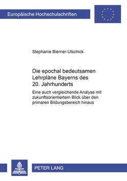 Die epochal bedeutsamen Lehrpläne Bayerns des 20. Jahrhunderts von Bierner-Utschick,  Stephanie B.