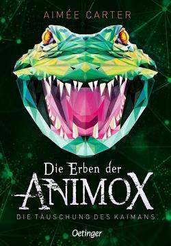 Die Erben der Animox 4. Die Täuschung des Kaimanen von Carter,  Aimée, Schneider,  Frauke
