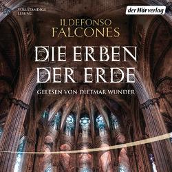 Die Erben der Erde von Falcones,  Ildefonso, Haber,  Laura, Meßner,  Michaela, Regling,  Carsten, Wunder,  Dietmar