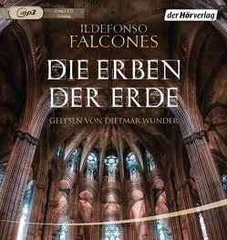 Die Erben der Erde von Falcones,  Ildefonso, Meßner,  Michaela, Regling,  Carsten, Wunder,  Dietmar