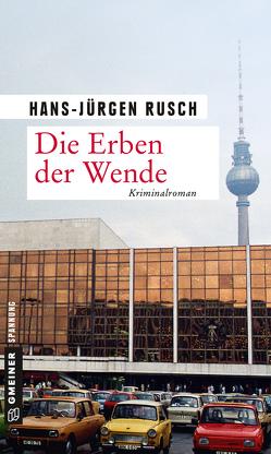 Die Erben der Wende von Rusch,  Hans-Jürgen