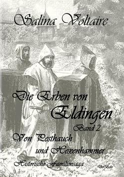 Die Erben von Eldingen Band 2 – Von Pesthauch und Hexenhammer – Historische Familiensaga von Voltaire,  Salina