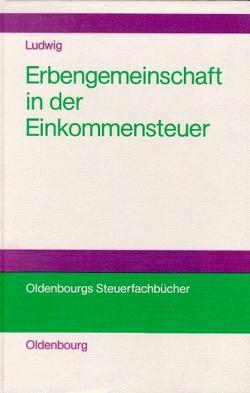 Die Erbengemeinschaft als Rechtsformalternative in der Einkommensteuer von Ludwig,  Christoph