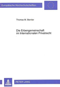 Die Erbengemeinschaft im Internationalen Privatrecht von Bentler,  Thomas