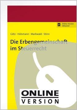 Die Erbengemeinschaft im Steuerrecht von Götz,  Hellmut, Hülsmann,  Christoph, Markwald,  Dennis, Stinn,  Herbert