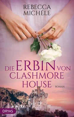Die Erbin von Clashmore House von Michéle,  Rebecca