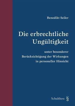 Die erbrechtliche Ungültigkeit von Seiler,  Benedikt