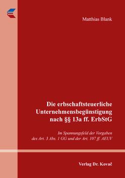 Die erbschaftsteuerliche Unternehmensbegünstigung nach §§ 13a ff. ErbStG von Blank,  Matthias