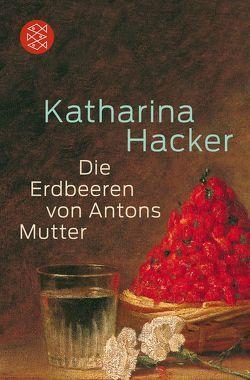 Die Erdbeeren von Antons Mutter von Hacker,  Katharina