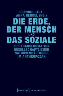 Die Erde, der Mensch und das Soziale von Henkel,  Anna, Laux,  Henning