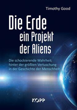 Die Erde – ein Projekt der Aliens? von Good,  Timothy