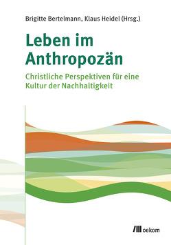Leben im Anthropozän von Bertelmann,  Brigitte, Heidel,  Klaus