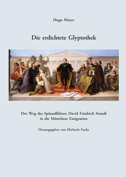 Die erdichtete Glyptothek. von Fuchs,  Michaela, Meyer,  Hugo