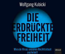 Die erdrückte Freiheit von Diekmann,  Michael J., Kubicki,  Wolfgang