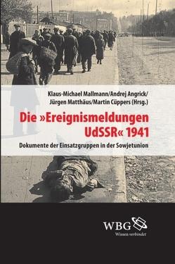 """Die """"Ereignismeldung UdSSR"""" 1941 von Angrick,  Andrej, Cüppers,  Martin, Mallmann,  Klaus-Michael, Matthäus,  Jürgen"""