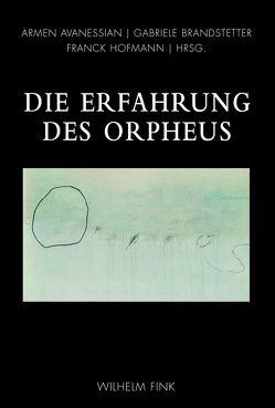 Die Erfahrung des Orpheus von Avanessian,  Armen, Brandstetter,  Gabriele, Hofmann,  Franck