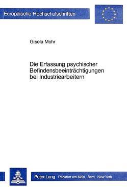 Die Erfassung psychischer Befindensbeeinträchtigungen bei Industriearbeitern von Mohr,  Gisela