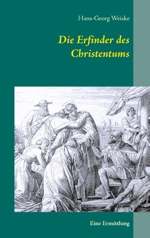 Die Erfinder des Christentums von Weiske,  Hans-Georg