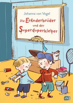 Die Erfinderbrüder und der Superduperkleber von Göhlich,  Susanne, Vogel,  Johanna von