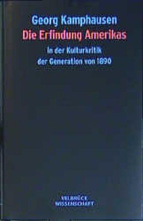 Die Erfindung Amerikas in der Kulturkritik der Generation von 1890 von Kamphausen,  Georg