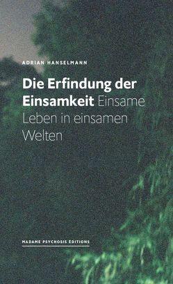 Die Erfindung der Einsamkeit von Hanselmann,  Adrian