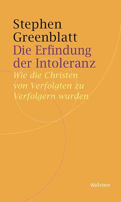 Die Erfindung der Intoleranz von Greenblatt,  Stephen, Griem,  Julika, Jussen,  Bernhard, Roth,  Tobias