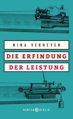 Die Erfindung der Leistung von Verheyen,  Nina