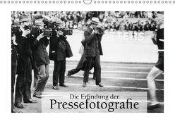 Die Erfindung der Pressefotografie – Aus der Sammlung Ullstein 1894-1945 (Wandkalender 2019 DIN A3 quer)