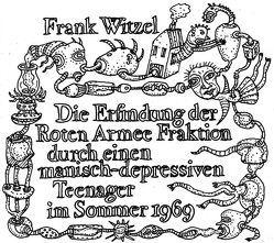 Die Erfindung der Roten Armee Fraktion durch einen manisch-depressiven Teenager im Sommer 1969 von Agathos,  Katarina, Koppelmann,  Leonhard, Witzel,  Frank