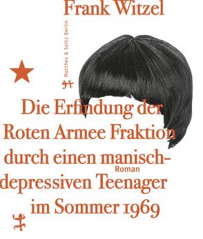 Die Erfindung der Roten Armee Fraktion durch einen manisch-depressiven Teenager im Sommer 1969 von Witzel,  Frank