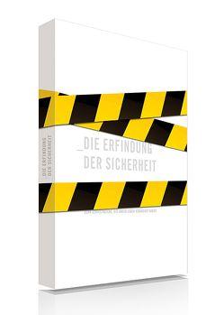 Die Erfindung der Sicherheit von Brauner,  Silvia, Rosik,  Katrin, Thissen,  Karin