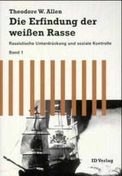 Die Erfindung der weissen Rasse von Allen,  Theodore W, Ganssloser,  Dagmar, Müller,  Jost, Schneider,  Jürgen