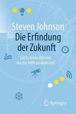 Die Erfindung der Zukunft von Johnson,  Steven, Niehaus,  Monika, Wissmann,  Jorunn