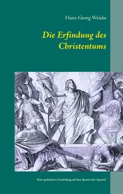 Die Erfindung des Christentums von Weiske,  Hans-Georg