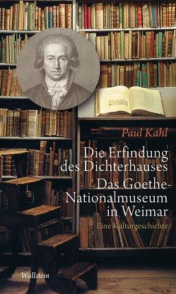 Die Erfindung des Dichterhauses. Das Goethe-Nationalmuseum in Weimar von Kahl,  Paul, Seemann,  Hellmut Th