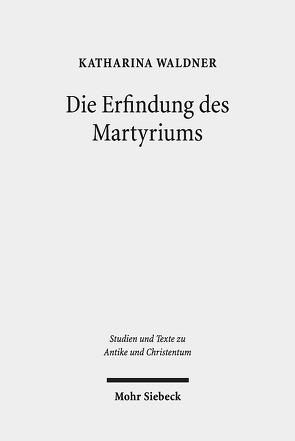 Die Erfindung des Martyriums von Waldner,  Katharina