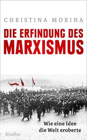 Die Erfindung des Marxismus von Morina,  Christina