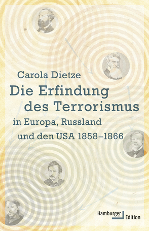Die Erfindung des Terrorismus in Europa, Russland und den USA 1858-1866 von Dietze,  Carola
