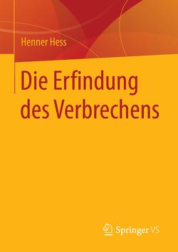 Die Erfindung des Verbrechens von Hess,  Henner