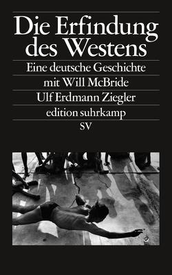 Die Erfindung des Westens von McBride,  Will, Ziegler,  Ulf Erdmann