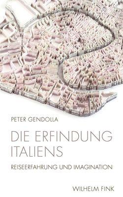 Die Erfindung Italiens von Gendolla,  Peter